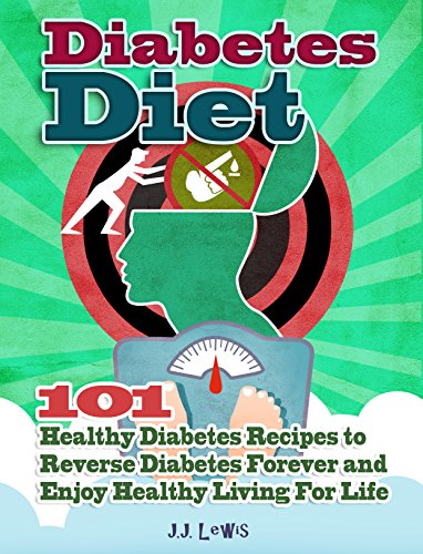 Diabetes Diet: 101 Healthy Diabetes Recipes to Reverse Diabetes Forever  and Enjoy Healthy Living For Life by J.J. Lewis