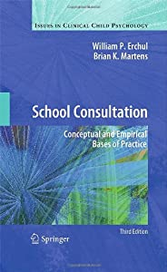 School Consultation: Conceptual and Empirical Bases of Practice (Issues in Clinical Child Psychology)
