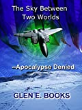 The Sky Between Two Worlds: Part 1 - Apocalypse Denied