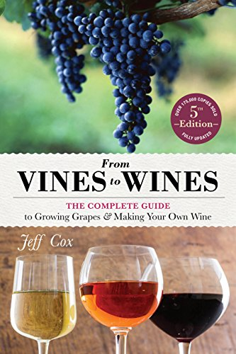 From Vines to Wines, 5th Edition: The Complete Guide to Growing Grapes and Making Your Own Wine (Wine Making compare prices)