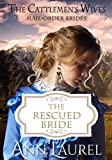 Mail Order Bride: The Rescued Bride: Inspirational Historical Western (The Cattlemen's Wives Book 1)