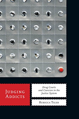 Judging Addicts: Drug Courts and Coercion in the Justice System (Alternative Criminology)