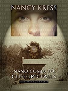 Nano Comes to Clifford Falls: And Other Stories by Nancy Kress