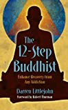 The 12-Step Buddhist: Enhance Recovery from Any Addiction