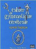 echange, troc Maguy Ly, Nicole Masson - Cahier de gymnastique cérébrale : Spécial logique