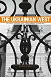 """William Risch, """"The Ukrainian West: Culture and the Fate of Empire in Soviet Lviv"""" (Harvard UP, 2011)"""