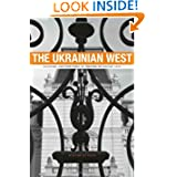The Ukrainian West: Culture and the Fate of Empire in Soviet Lviv (Harvard Historical Studies)