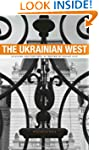 The Ukrainian West: Culture and the F...