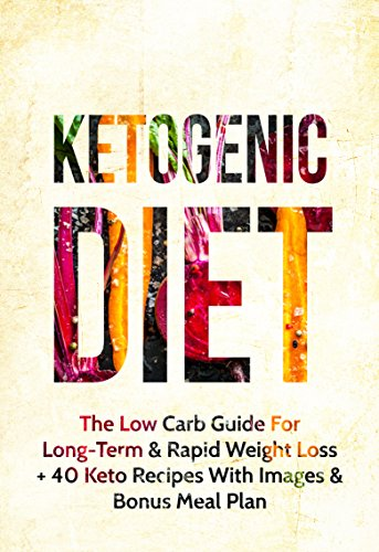 Ketogenic Diet: The Low Carb Guide for Long-Term & Rapid Weight Loss + 40 Keto Recipes with Images & Bonus Meal Plan (Ketogenic Diet, Low Carb, Ketogenic Diet For Beginners, Paleo) by Michael Williams
