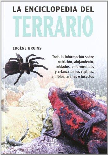 La Enciclopedia del Terrario: Toda la Información sobre Nutrición, Alojamiento, Cuidados, Enfermedades y Crianza de los Reptiles, Anfibios, Arañas e Insectos (Pequeñas Enciclopedias)