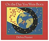 On the Day You Were Born [Book & Cassette Tape Edition] (0152579966) by Frasier, Debra