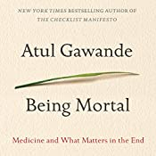 Being Mortal: Medicine and What Matters in the End | [Atul Gawande]