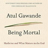Being Mortal: Medicine and What Matters in the End Hörbuch von Atul Gawande Gesprochen von: Robert Petkoff