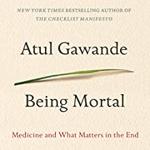 Being Mortal: Medicine and What Matters in the End (       UNABRIDGED) by Atul Gawande Narrated by Robert Petkoff