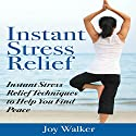 Instant Stress Relief: Instant Stress Relief Techniques to Help You Find Peace (       UNABRIDGED) by Joy Walker Narrated by Violet Meadow