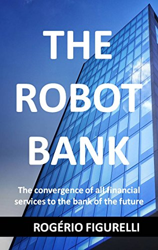 the-robot-bank-the-convergence-of-all-financial-services-to-the-bank-of-the-future-portuguese-editio