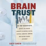 img - for Brain Trust: 93 Top Scientists Reveal Lab-Tested Secrets to Surfing, Dating, Dieting, Gambling, Growing Man-Eating Plants, and More! book / textbook / text book