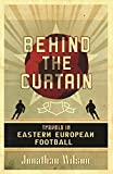 Behind the Curtain: Football in Eastern Europe (English Edition)