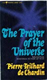 The prayer of the universe;: Selected from Writings in time of war (Perennial library) (0060803118) by Teilhard de Chardin, Pierre