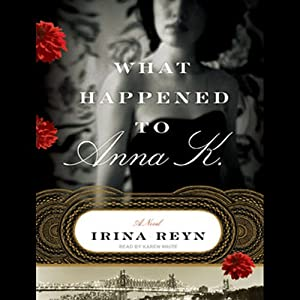 What Happened to Anna K.: A Novel | [Irina Reyn]