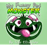 My Funny Pet Monster (A cool picture book for children 3-7) ~ Trip Ellington
