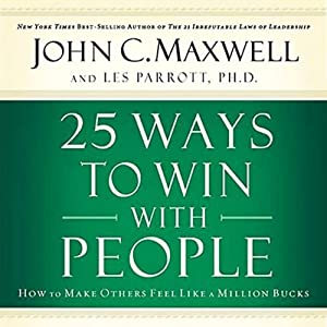 25 Ways to Win with People: How to Make Others Feel Like a Million Bucks | [John C. Maxwell, Les Parrott]