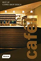 Cafe!: Best of Coffee Shop Design