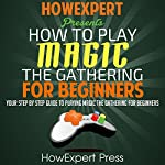 How to Play Magic: The Gathering for Beginners: Your Step-by-Step Guide |  HowExpert Press