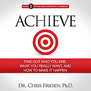 Achieve: Find out Who You Are, What You Really Want, and How to Make It Happen Audiobook