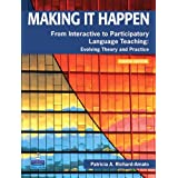 Making It Happen: From Interactive to Participatory Language Teaching: Evolving Theory and Practiceby Patricia A. Richard-Amato