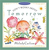 Don't Worry about Tomorrow (Just Like Jesus Said Series) (0805423869) by Carlson, Melody
