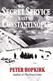 On Secret Service East of Constantinople (0719550173) by Peter Hopkirk