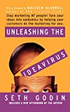 Unleashing the Ideavirus: Stop Marketing AT People! Turn Your Ideas into Epidemics by Helping Your Customers Do the Marketing thing for You.