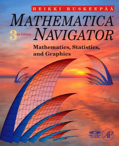 Mathematica Navigator, Third Edition: Mathematics, Statistics and Graphics