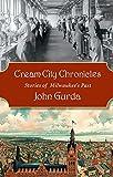 Cream City Chronicles: Stories of Milwaukee's Past