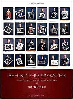 Behind Photographs: Archiving Photographic Legends: Tim