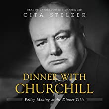 Dinner with Churchill: Policy-Making at the Dinner Table (       UNABRIDGED) by Cita Stelzer Narrated by Davina Porter