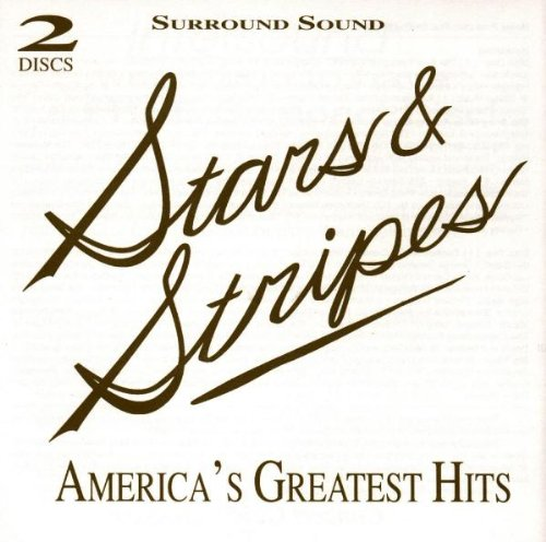 Stars & Stripes: America's Greatest Hits by John [04] Stafford Smith, George M. Cohan, Morton Gould, John Philip Sousa and H. W. Arberg