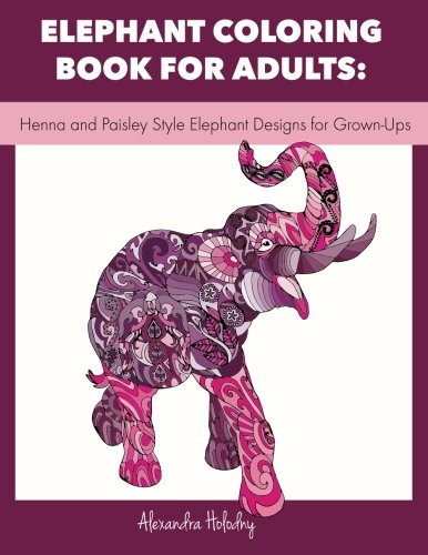 Elephant Coloring Book for Adults: Henna and Paisley Style Elephant Designs for Grown-Ups (Adult Coloring Book, Wildlife