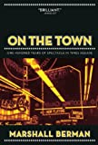 On the Town: One Hundred Years of Spectacle in Times Square (1844673979) by Berman, Marshall