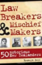 Law Breakers & Mischief Makers: 50 Notorious New Zealanders
