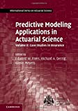 img - for Predictive Modeling Applications in Actuarial Science: Volume 2, Case Studies in Insurance (International Series on Actuarial Science) book / textbook / text book