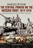 img - for The Central Powers on the Russian Front 1914 - 1918 (Images of War) book / textbook / text book