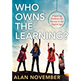 Who Owns the Learning?: Preparing Students for Success in the Digital Age ~ Alan November