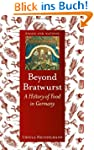 Beyond Bratwurst: A History of Food i...