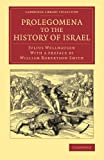 Julius Wellhausen Prolegomena to the History of Israel: With a Reprint of the Article 'Israel' from the Encyclopaedia Britannica (Cambridge Library Collection - Biblical Studies)