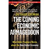 The Coming Economic Armageddon: What Bible Prophecy Warns about the New Global Economy ~ David Jeremiah