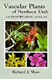 Vascular Plants of Northern Utah: An Identification Manual (0874211417) by Shaw, Richard