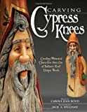 Carole Jean Boyd Carving Cypress Knees: Creating Whimsical Characters from One of Nature's Most Unique Woods