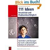 111 Ideen - Kreativität und Problemlösefähigkeit: Techniken und Übungen für mehr selbstständiges Denken im Unterricht...